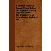 A Scratch Team of Essays, Never Before Put Together - Being Reprints from the Quarterly and Westminster Reviews - 1883