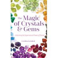 The Magic of Crystals and Gems : Unlocking the Supernatural Power of Stones