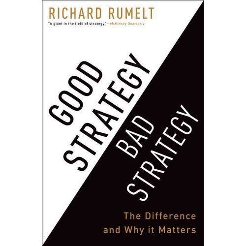 Good Strategy, Bad Strategy: The Difference and Why It Matters