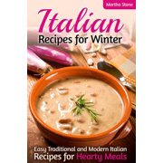 Italian Recipes for Winter: Easy Traditional and Modern Italian Recipes for Hearty Meals - eBook