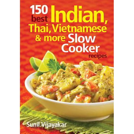 150 Best Indian, Thai, Vietnamese and More Slow Cooker