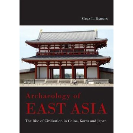 Archaeology Of East Asia  The Rise Of Civilization In China  Korea And Japan