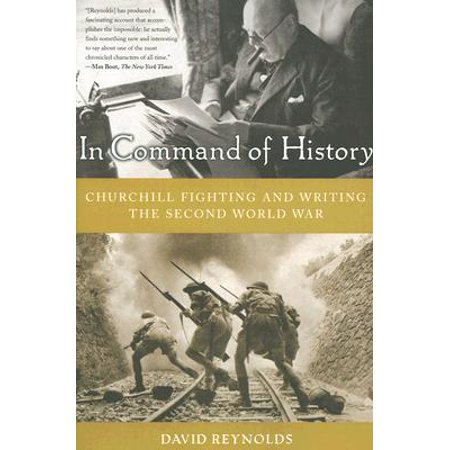 In Command of History : Churchill Fighting and Writing the Second World (History Of The Second World War Magazine)