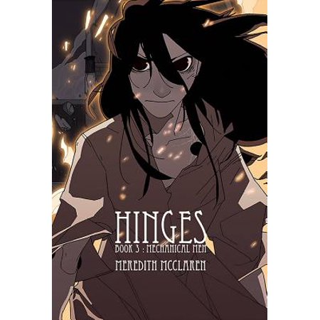 Hinges Book Three: Mechanical Men -Adrift without Bauble, Orio returns to the only comfort she has left in the city of Cobble. But dark days have visited the city in her absence. And the mechanizations of single-minded men will threaten them further unless Orio can find it within herself to stop it---Amazon.com.