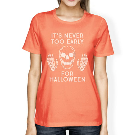 It's Never Too Early For Halloween Costume Tshirts For Women Peach - Early Century Halloween