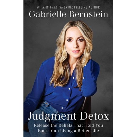 Judgment Detox : Release the Beliefs That Hold You Back from Living A Better (Best Way To Detox From Opiates At Home)