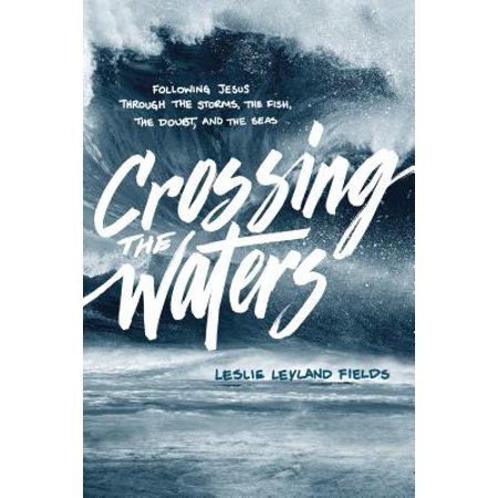 Crossing the Waters : Following Jesus through the Storms, the Fish, the Doubt, and the - Jesus Calms The Sea