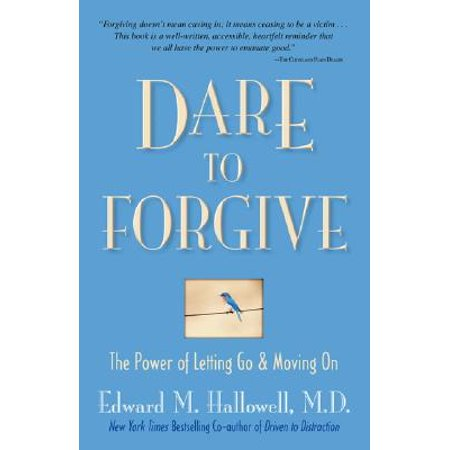 Dare to Forgive : The Power of Letting Go and Moving (Dare To Forgive The Power Of Letting Go)