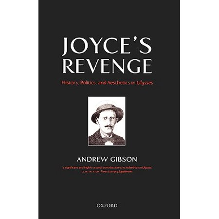 Joyce's Revenge : History, Politics, and Aesthetics in Ulysses