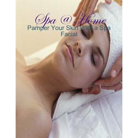 Spa @ Home - Pamper Your Skin With a Spa Facial - eBook