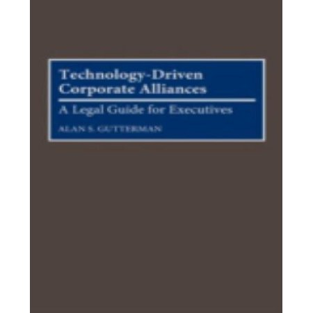 Technology Driven Corporate Alliances  A Legal Guide For Executives