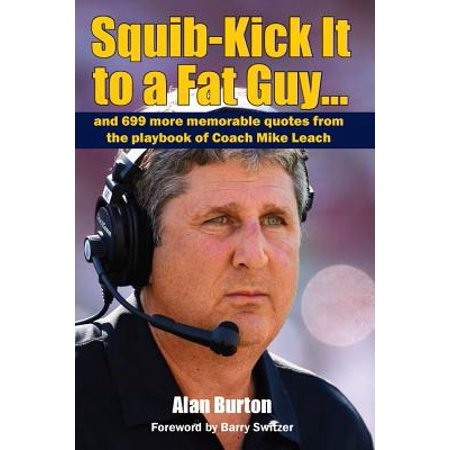 Squib-Kick It to a Fat Guy]] : And 699 More Memorable Quotes from the Playbook of Coach Mike