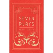 Seven Plays - Comprising, the Machine-Wreckers, Transfiguration, Masses and Man, Hinkemann, Hoppla! Such Is Life, the Blind Goddess, Draw the Fires!