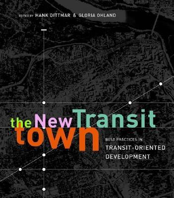 The New Transit Town Best Practices In Transit-Oriented Development