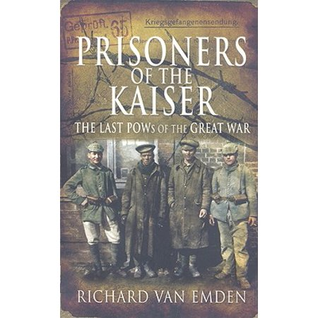 Prisoners of the Kaiser : The Last POWs of the Great War (Pow Prisoners Of War)