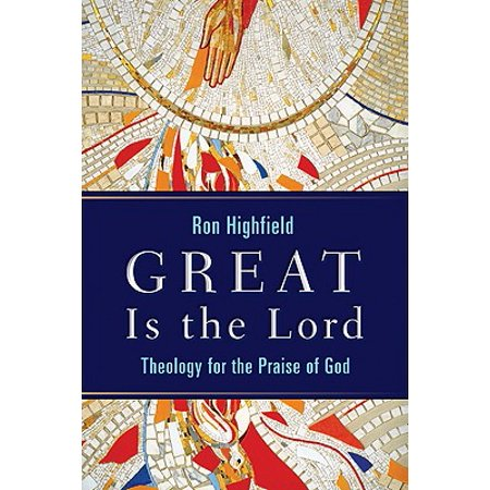 Great Is the Lord : Theology for the Praise of