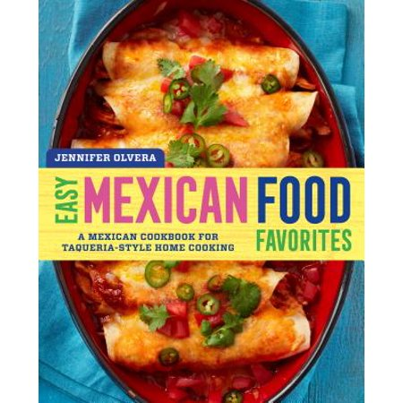 Easy Mexican Food Favorites : A Mexican Cookbook for Taqueria-Style Home