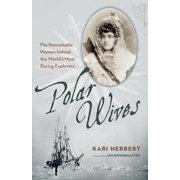 Polar Wives: The Remarkable Women Behind the World's Most Daring Explorers (Paperback)