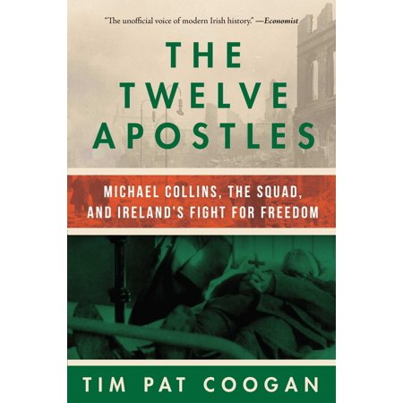 The Twelve Apostles : Michael Collins, the Squad, and Ireland's Fight for