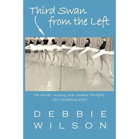 Third Swan from the Left : The Stories, Musings, and Random Thoughts of a Wandering