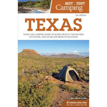 Best Tent Camping: Texas : Your Car-Camping Guide to Scenic Beauty, the Sounds of Nature, and an Escape from