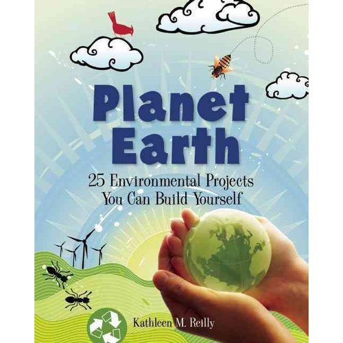 Planet Earth: 25 Environmental Projects You Can Build Yourself