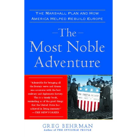 The Most Noble Adventure  The Marshall Plan And How America Helped Rebuild Europe