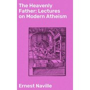 The Heavenly Father: Lectures on Modern Atheism - eBook