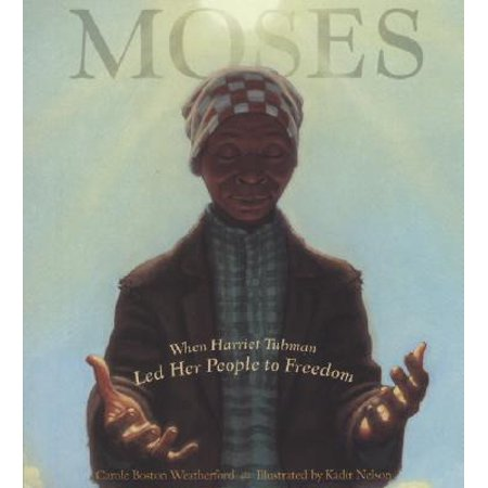 Moses : When Harriet Tubman Led Her People to