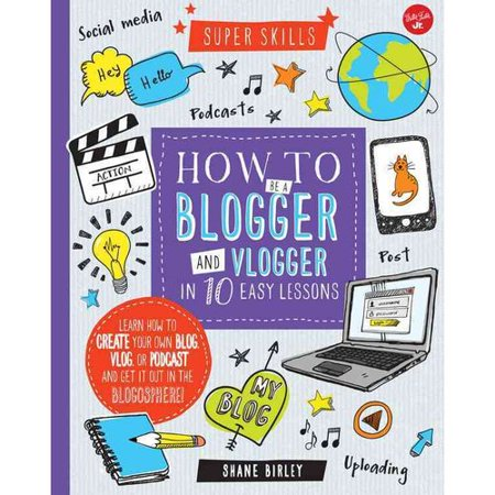 How To Be A Blogger And Vlogger In 10 Easy Lessons  Learn How To Create Your Own Blog  Vlog  Or Podcast And Get It Out In The Blogosphere