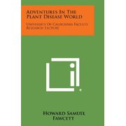 Adventures in the Plant Disease World: University of California Faculty Research Lecture Paperback
