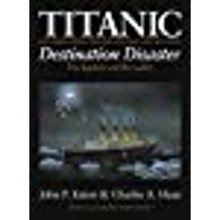 Titanic: Destination Disaster: The Legends and the Reality Revised and Expanded Third