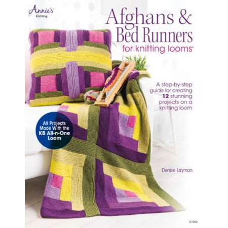 Afghans & Bed Runners for Knitting Looms: A Step-by-step Guide for Creating 12 Stunning Projects on the Knitting Loom