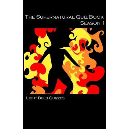The Supernatural Quiz Book Season 1 : 500 Questions and Answers on Supernatural Season 1 - Halloween Quiz Level 1