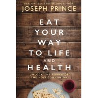 Eat Your Way to Life and Health: Unlock the Power of the Holy Communion (Hardcover)
