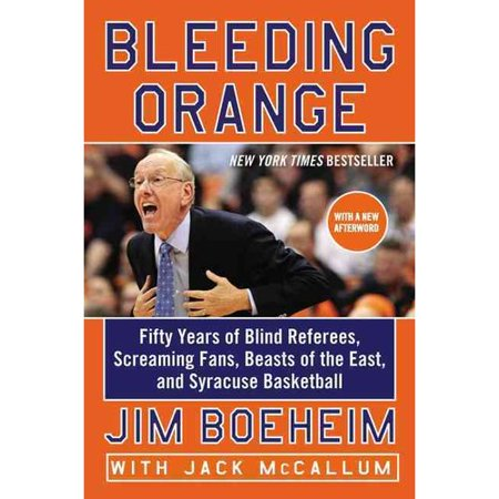 Bleeding Orange  Fifty Years Of Blind Referees  Screaming Fans  Beasts Of The East  And Syracuse Basketball