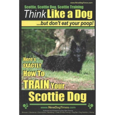 Scottie  Scottie Dog  Scottie Training Think Like A Dog   But Dont Eat Your Poop   Here S Exactly How To Train Your Scottie Dog