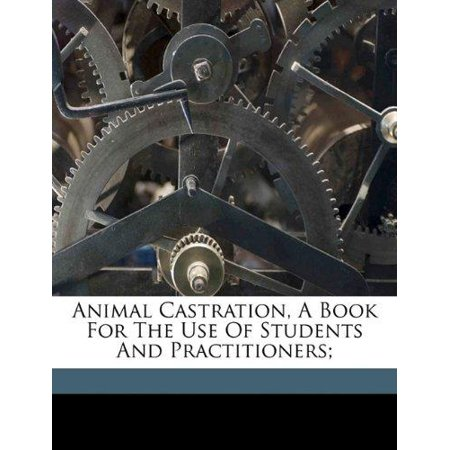 (Animal Castration, a Book for the Use of Students and Practitioners;)