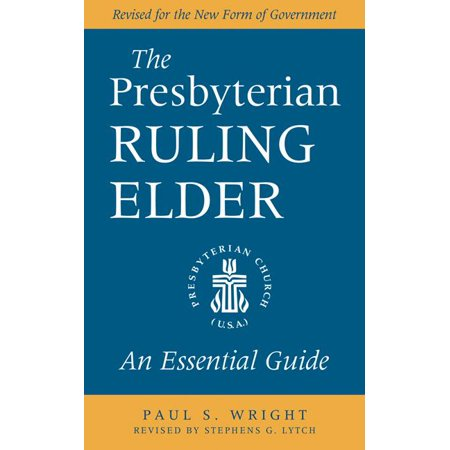 The Presbyterian Ruling Elder : An Essential Guide, Revised for the New Form of