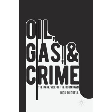 Oil, Gas, and Crime : The Dark Side of the (Best Oil And Gas Law Schools)
