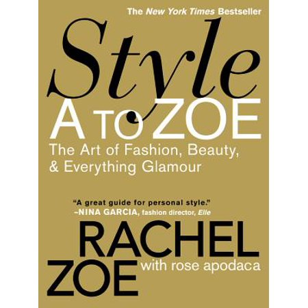 Style A to Zoe : The Art of Fashion, Beauty, & Everything