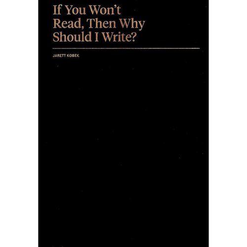 If You Won't Read, Then Why Should I Write?