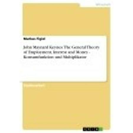John Maynard Keynes: The General Theory of Employment, Interest and Money - Konsumfunktion und Multiplikator - (Keynes General Theory Of Employment Interest And Money)