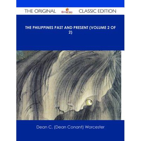 The Philippines Past and Present (Volume 2 of 2) - The Original Classic Edition -