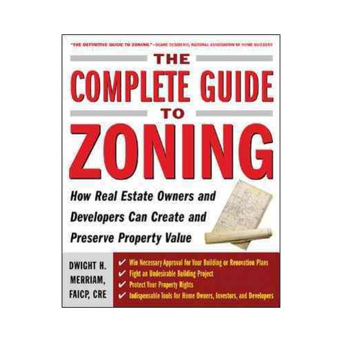 The Complete Guide To Zoning: How Real Estate Owners And Developers Can Create And Preserve Property Value
