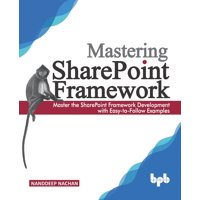 Mastering Sharepoint Framework: Master the SharePoint Framework Development with Easy-to-Follow Examples (English Edition) (Paperback)