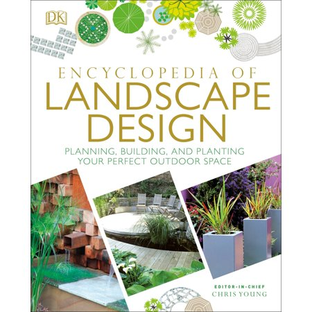 Encyclopedia of Landscape Design : Planning, Building, and Planting Your Perfect Outdoor Space