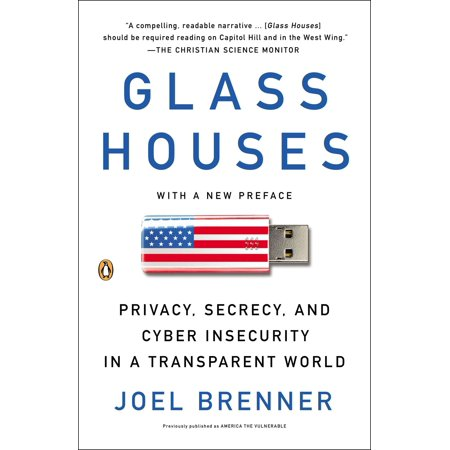 Glass Houses : Privacy, Secrecy, and Cyber Insecurity in a Transparent (Cyber Glasses)