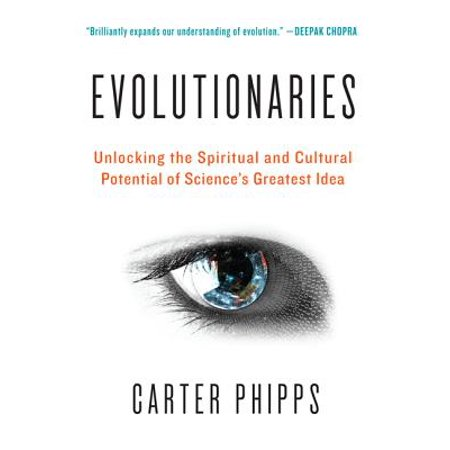Evolutionaries : Unlocking the Spiritual and Cultural Potential of Science's Greatest