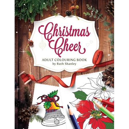 Christmas Cheer Adult Colouring Book by Ruth Shanley: Relaxing and Fun with Bonus Seasonal Trivia (Paperback) ()